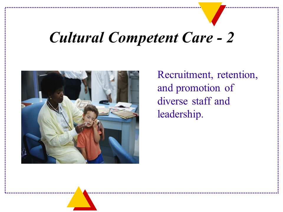 Cultural Competent Care - 2 Recruitment, retention, and promotion of diverse staff and leadership.