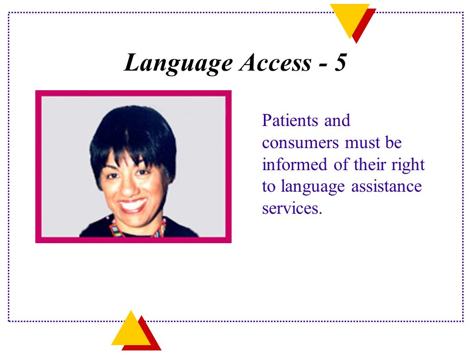 Language Access - 5 Patients and consumers must be informed of their right to language assistance services.