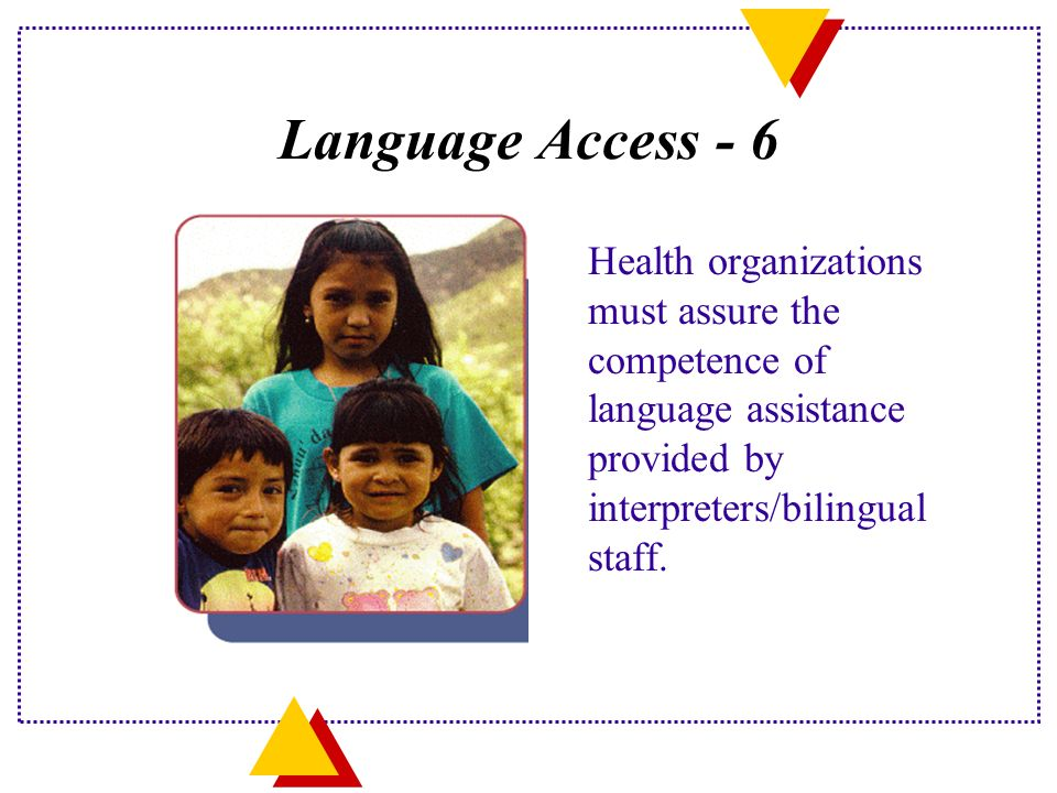 Language Access - 6 Health organizations must assure the competence of language assistance provided by interpreters/bilingual staff.