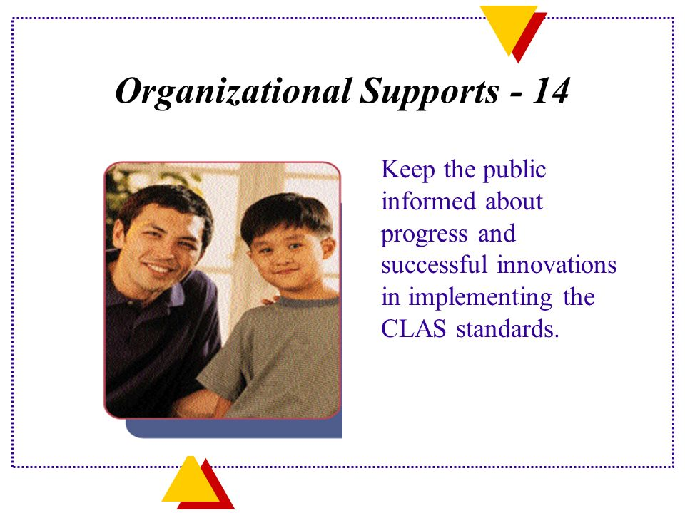 Organizational Supports - 14 Keep the public informed about progress and successful innovations in implementing the CLAS standards.