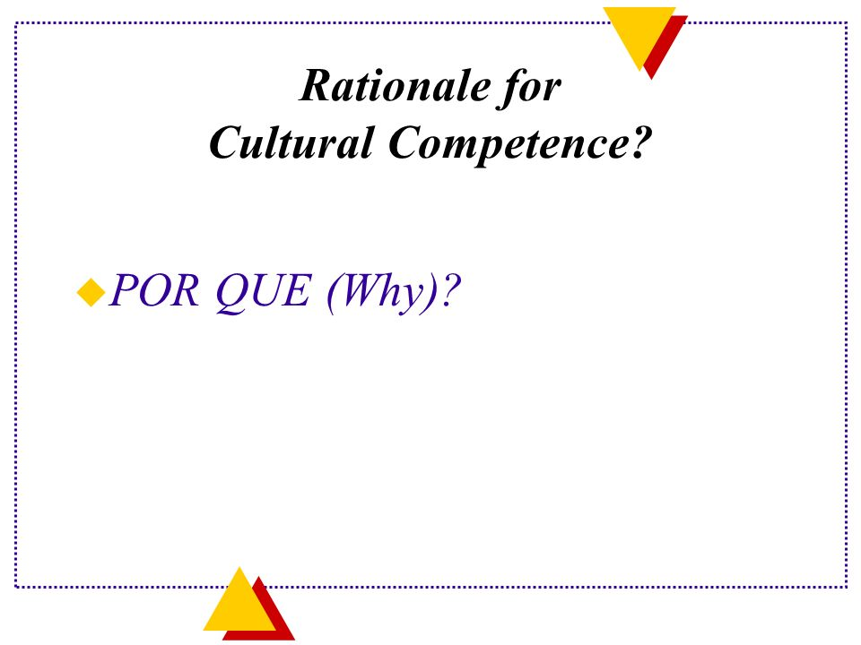 Rationale for Cultural Competence u POR QUE (Why)