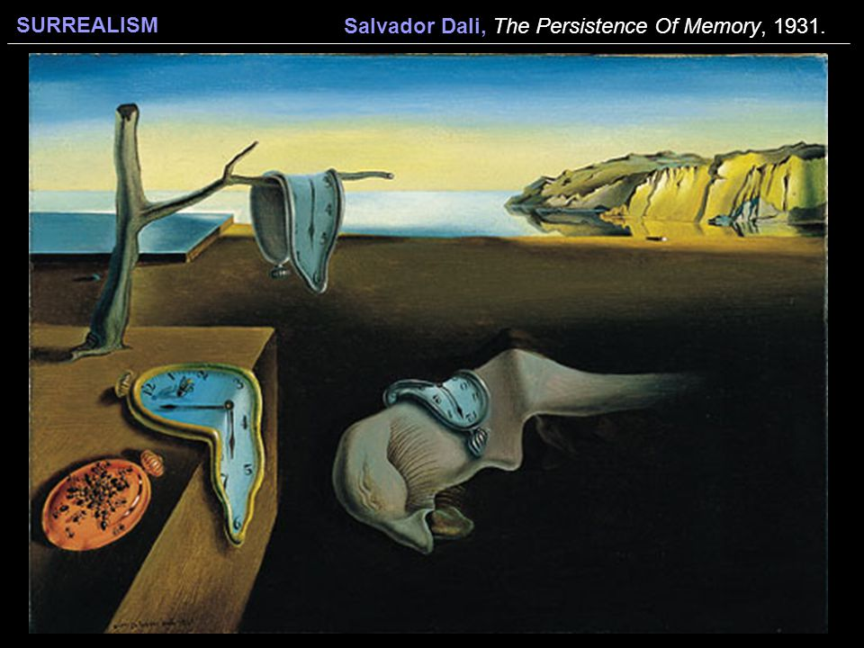 SURREALISM Salvador Dali, The Persistence Of Memory, 1931.