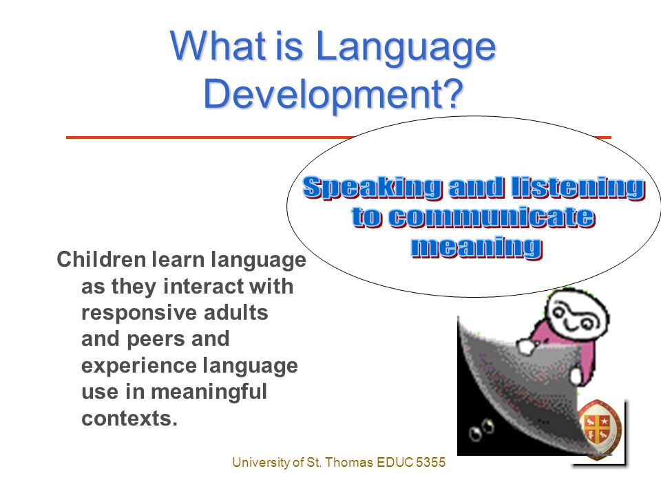 University of St. Thomas EDUC 5355 What is Language Development.