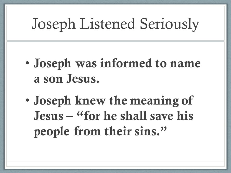 Joseph Listened Seriously Joseph was informed to name a son Jesus.