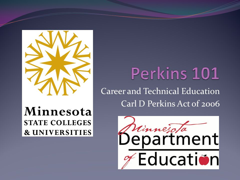 Career and Technical Education Carl D Perkins Act of 2006