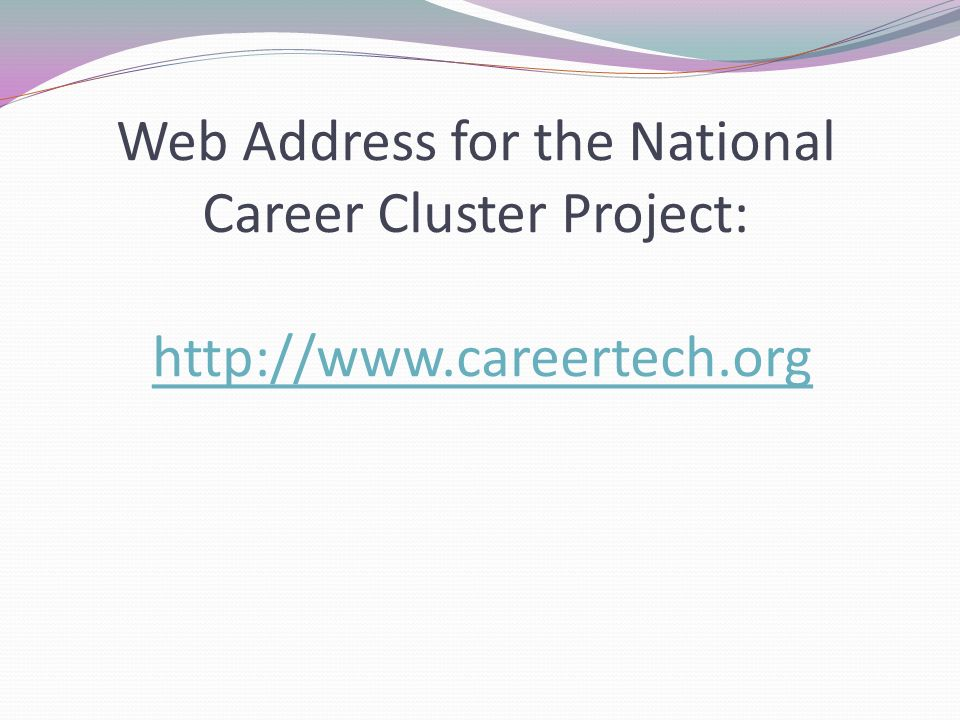 Web Address for the National Career Cluster Project: