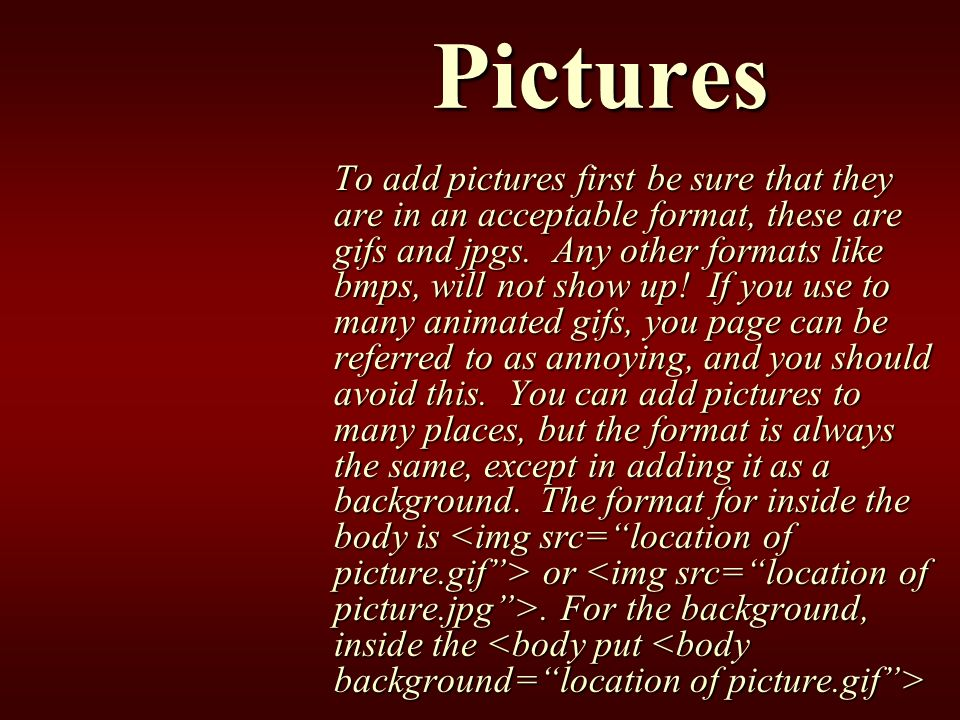 Pictures To add pictures first be sure that they are in an acceptable format, these are gifs and jpgs.