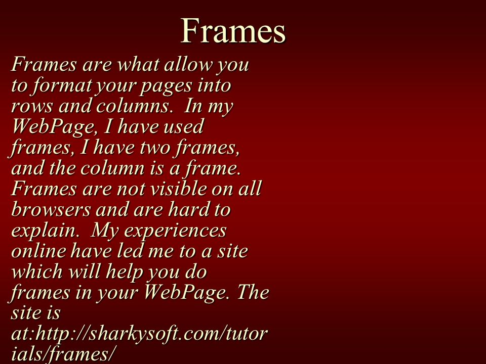 Frames Frames are what allow you to format your pages into rows and columns.