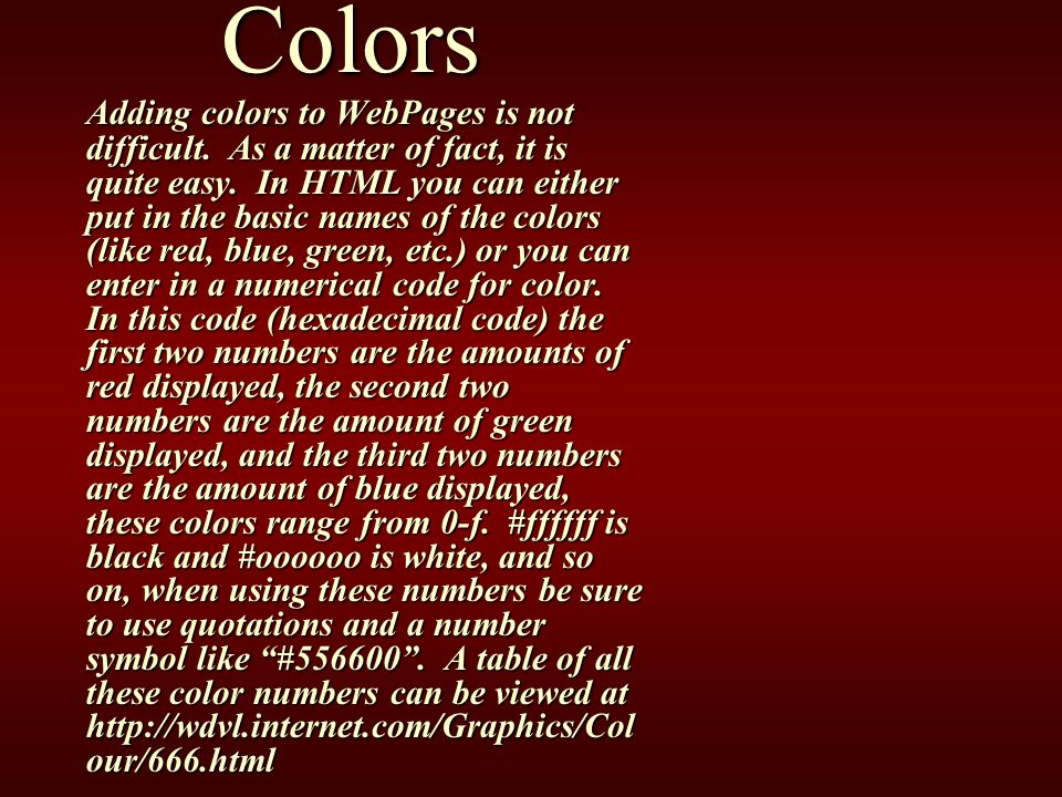 Colors Adding colors to WebPages is not difficult.