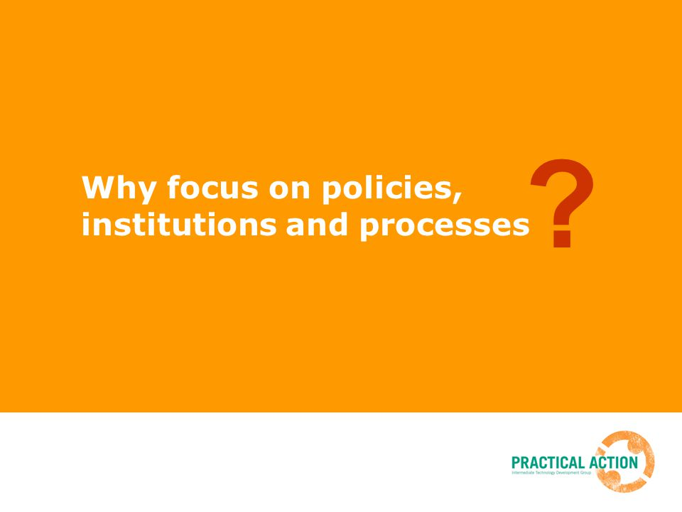Why focus on policies, institutions and processes