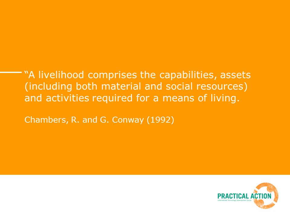 A livelihood comprises the capabilities, assets (including both material and social resources) and activities required for a means of living.
