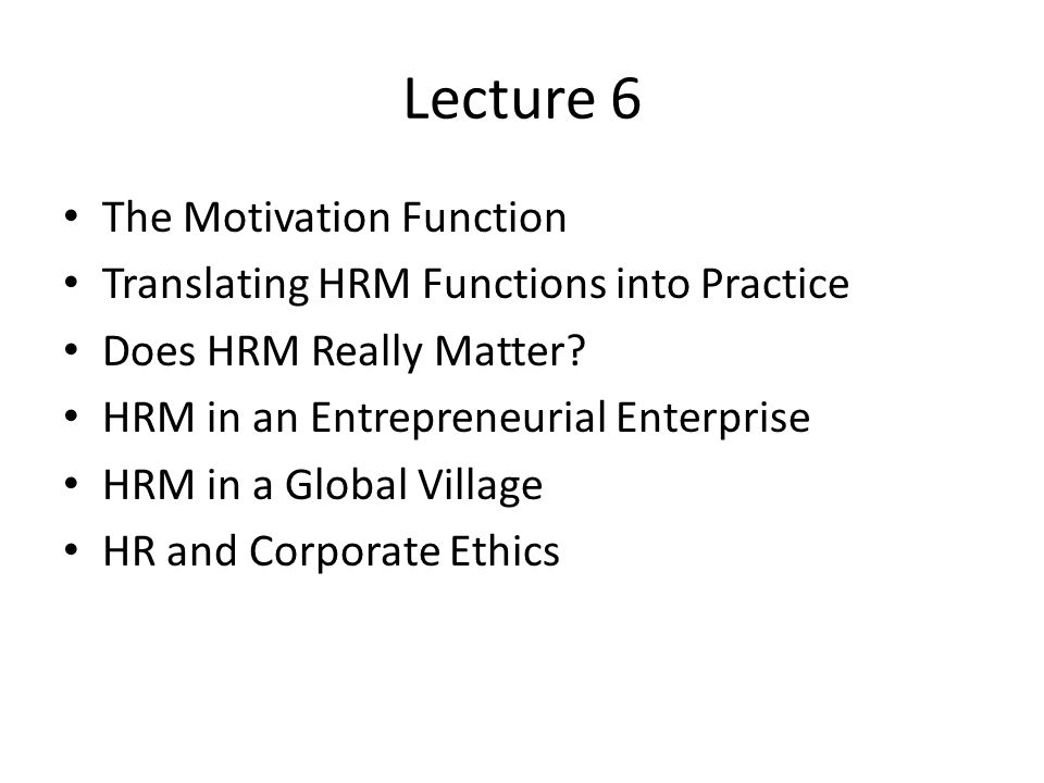 Lecture 6 The Motivation Function Translating HRM Functions into Practice Does HRM Really Matter.