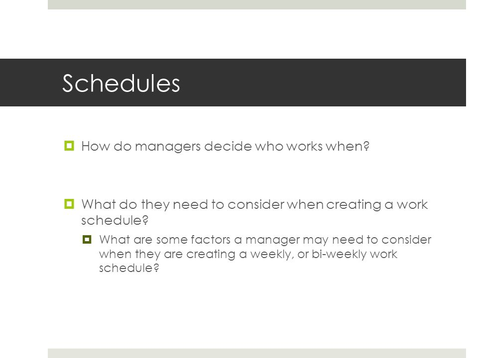 Schedules  How do managers decide who works when.