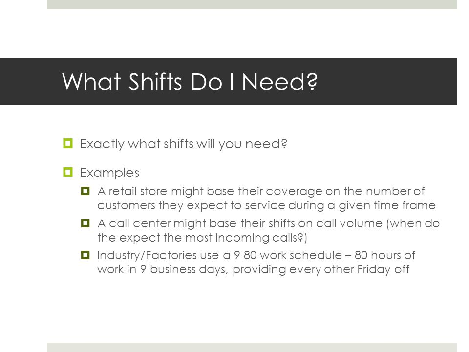 What Shifts Do I Need.  Exactly what shifts will you need.