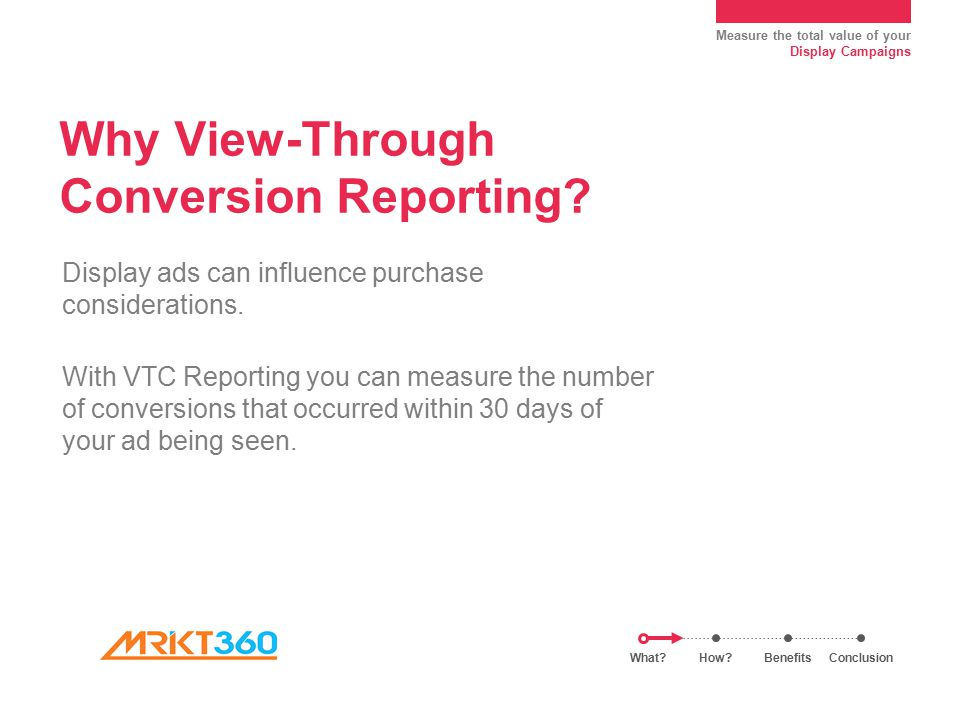 Measure the total value of your Display Campaigns Why View-Through Conversion Reporting.