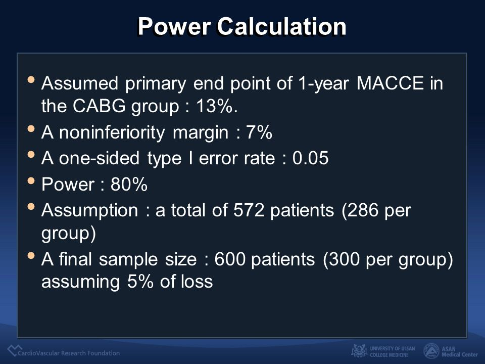 Power Calculation Assumed primary end point of 1-year MACCE in the CABG group : 13%.