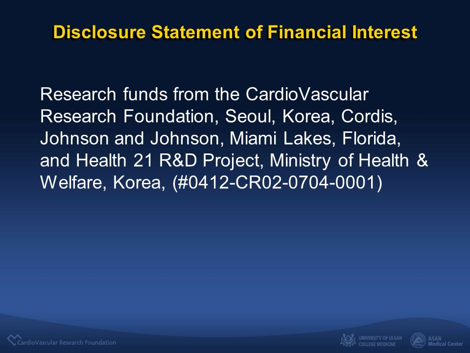 Disclosure Statement of Financial Interest Research funds from the CardioVascular Research Foundation, Seoul, Korea, Cordis, Johnson and Johnson, Miami Lakes, Florida, and Health 21 R&D Project, Ministry of Health & Welfare, Korea, (#0412-CR )