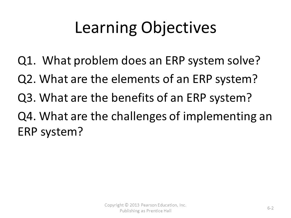 Learning Objectives Q1. What problem does an ERP system solve.