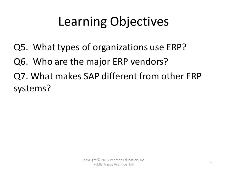 Learning Objectives Q5. What types of organizations use ERP.