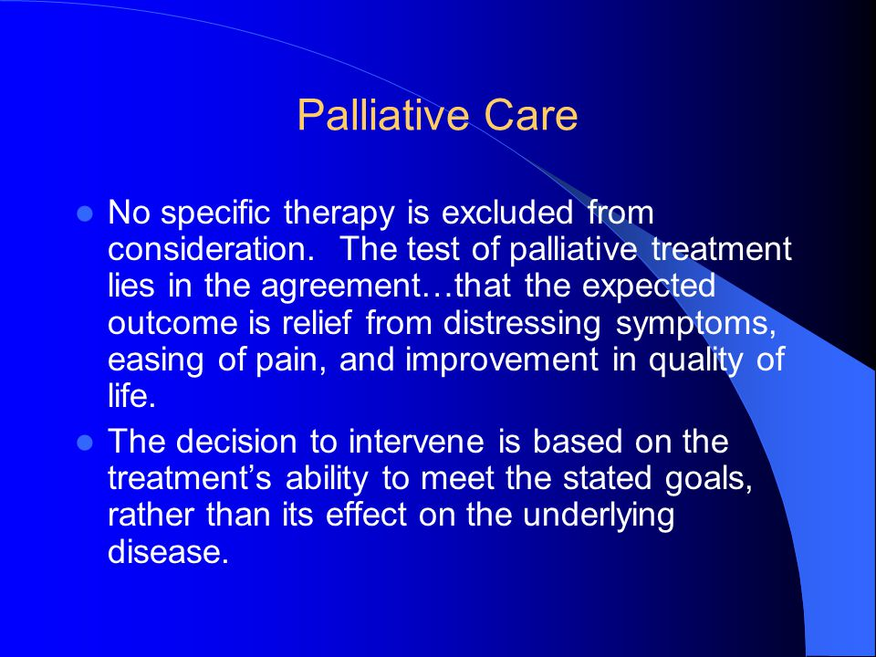 Palliative Care No specific therapy is excluded from consideration.