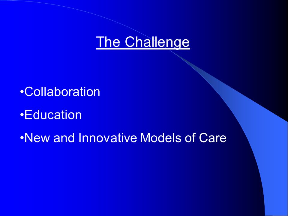 The Challenge Collaboration Education New and Innovative Models of Care