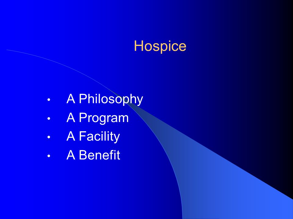 Hospice A Philosophy A Program A Facility A Benefit