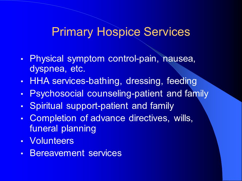 Primary Hospice Services Physical symptom control-pain, nausea, dyspnea, etc.