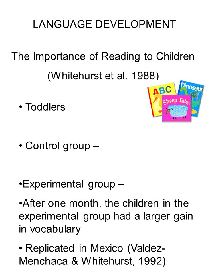 LANGUAGE DEVELOPMENT The Importance of Reading to Children (Whitehurst et al.