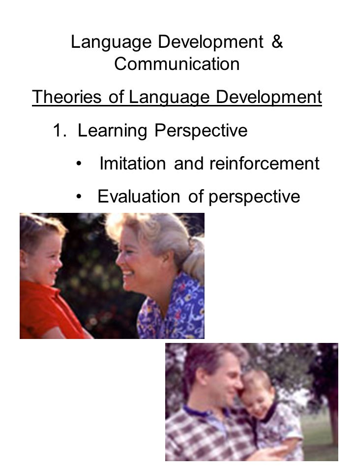 Language Development & Communication Theories of Language Development 1.