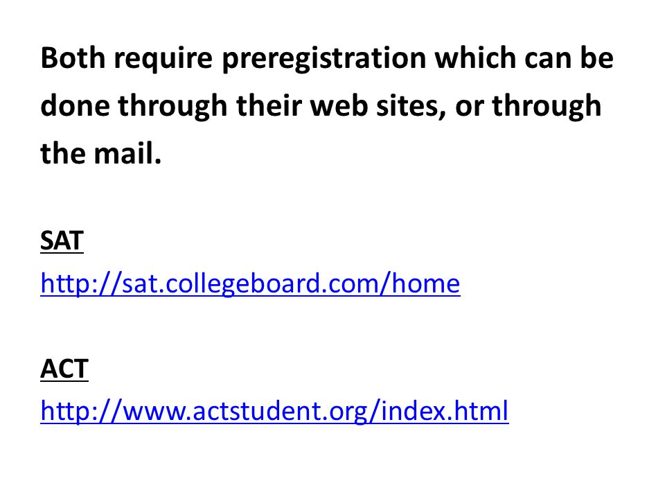Both require preregistration which can be done through their web sites, or through the mail.