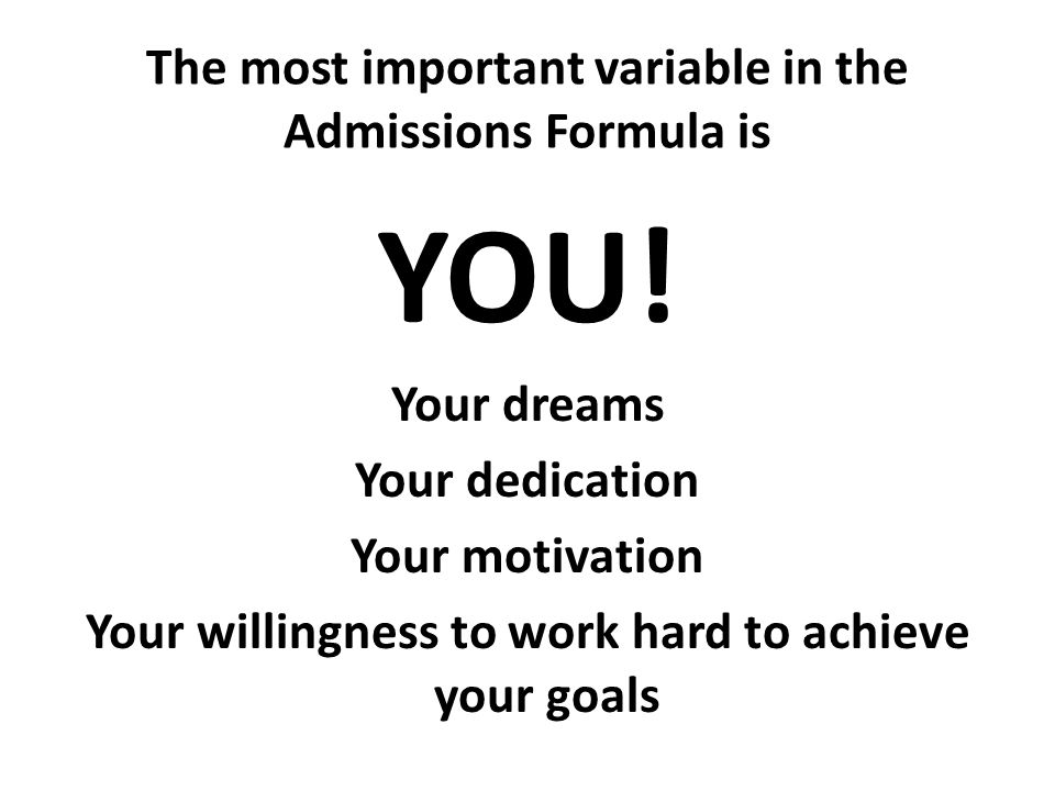 The most important variable in the Admissions Formula is YOU.