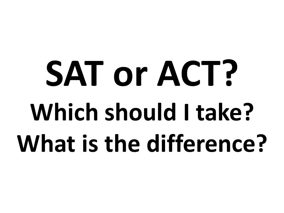 SAT or ACT Which should I take What is the difference