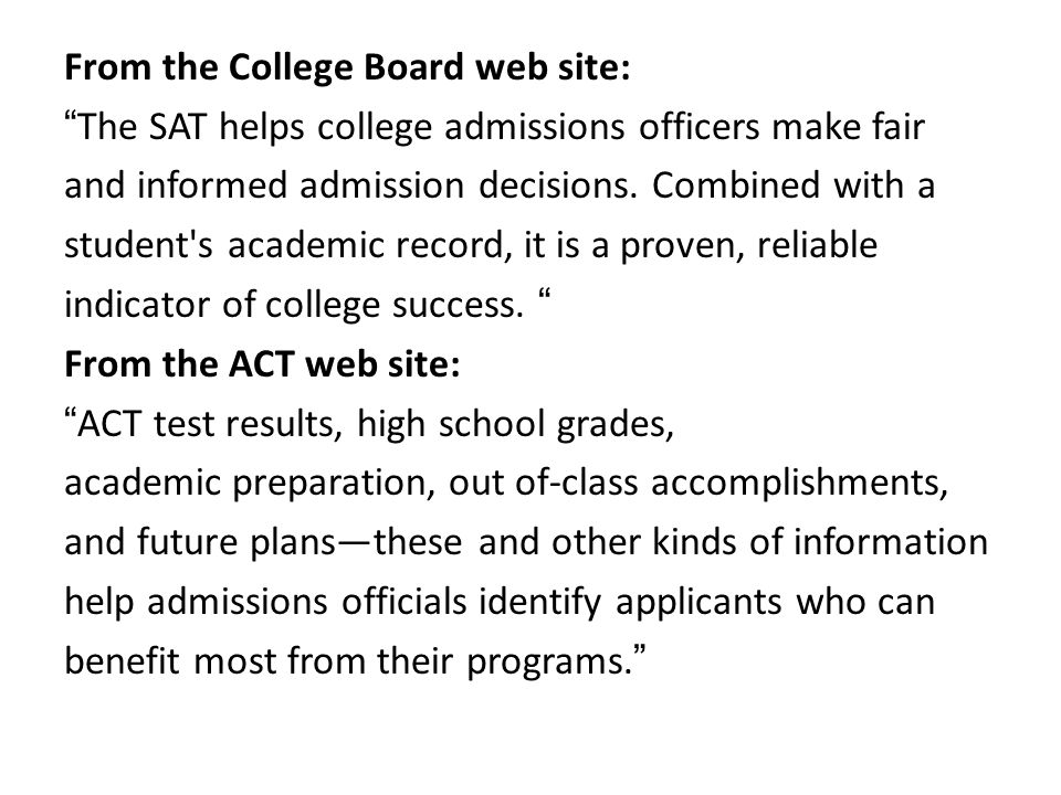 From the College Board web site: The SAT helps college admissions officers make fair and informed admission decisions.