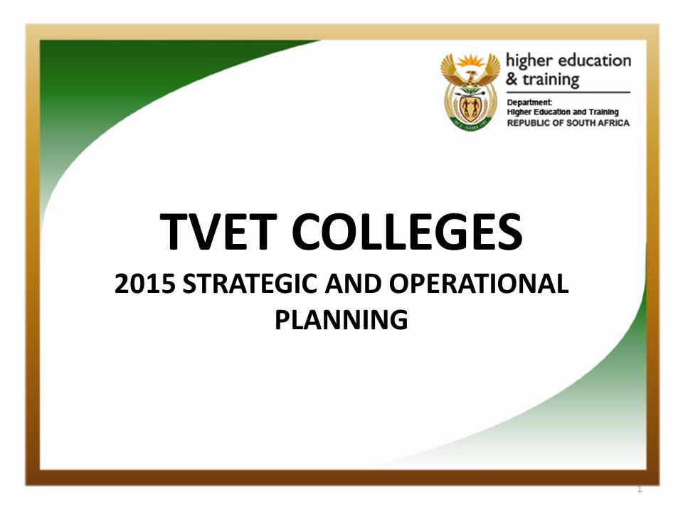 TVET COLLEGES 2015 STRATEGIC AND OPERATIONAL PLANNING 1
