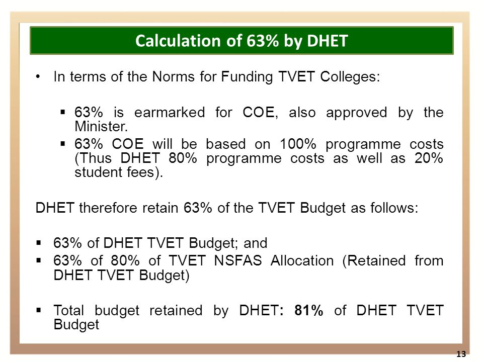 In terms of the Norms for Funding TVET Colleges:  63% is earmarked for COE, also approved by the Minister.