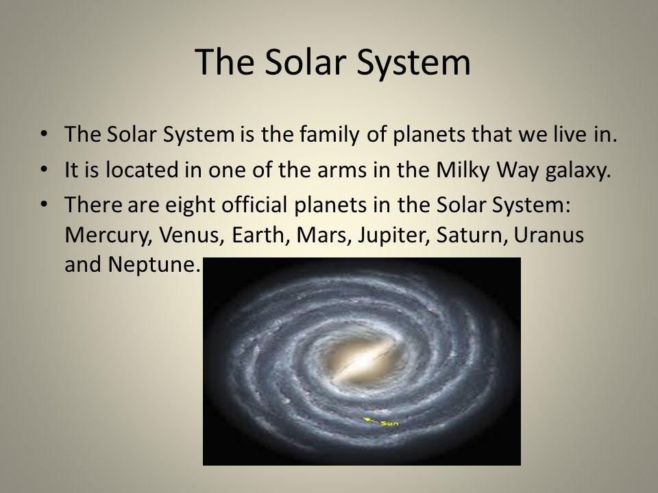 The Solar System The Solar System is the family of planets that we live in.