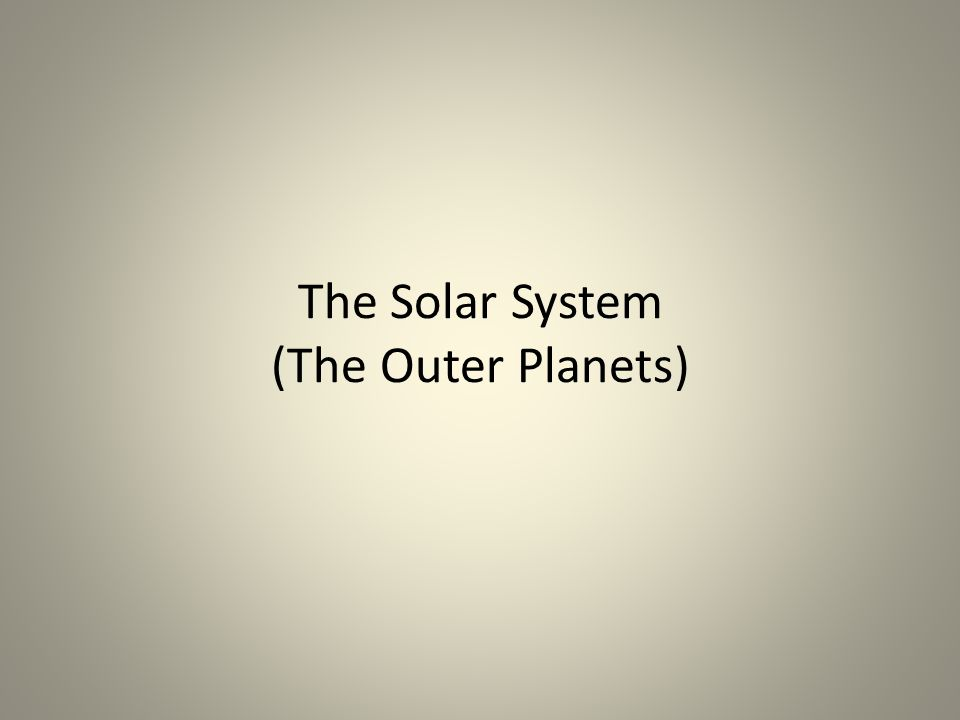 The Solar System (The Outer Planets)