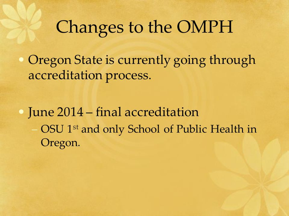 Changes to the OMPH Oregon State is currently going through accreditation process.