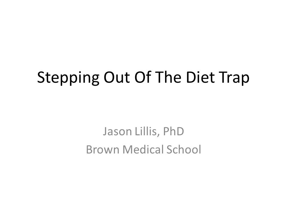 Stepping Out Of The Diet Trap Jason Lillis, PhD Brown