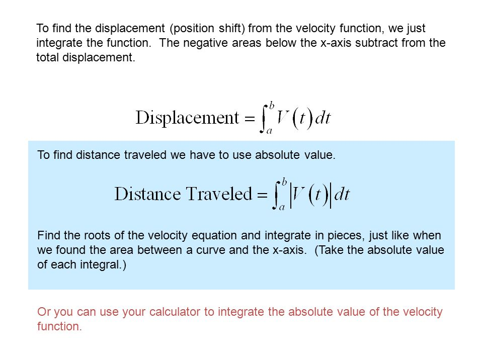 To find the displacement (position shift) from the velocity function, we just integrate the function.