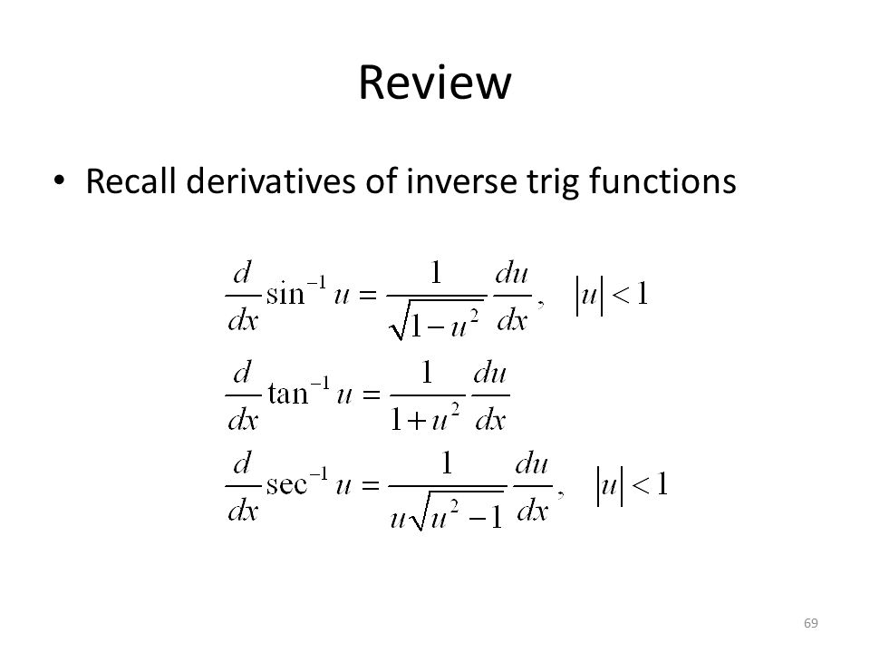 69 Review Recall derivatives of inverse trig functions