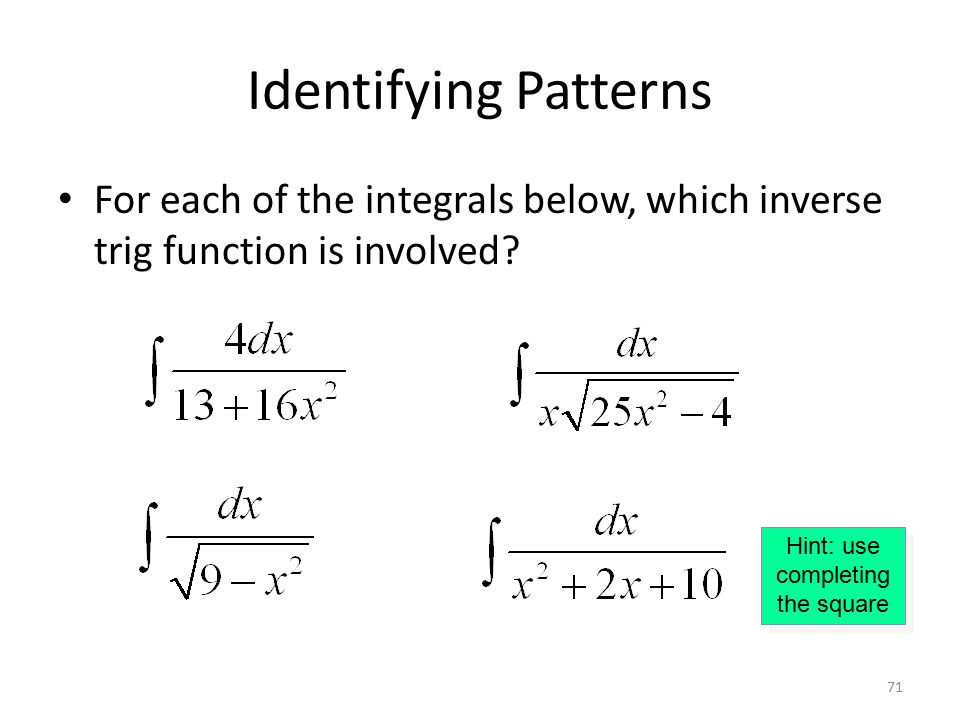 71 Identifying Patterns For each of the integrals below, which inverse trig function is involved.