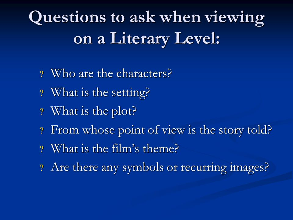 Literary Aspects of Film  Those aspects that films share with literature:  plot  characters  setting  themes  point of view  recurring images  symbols