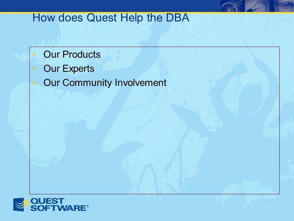How does Quest Help the DBA Our Products Our Experts Our Community Involvement