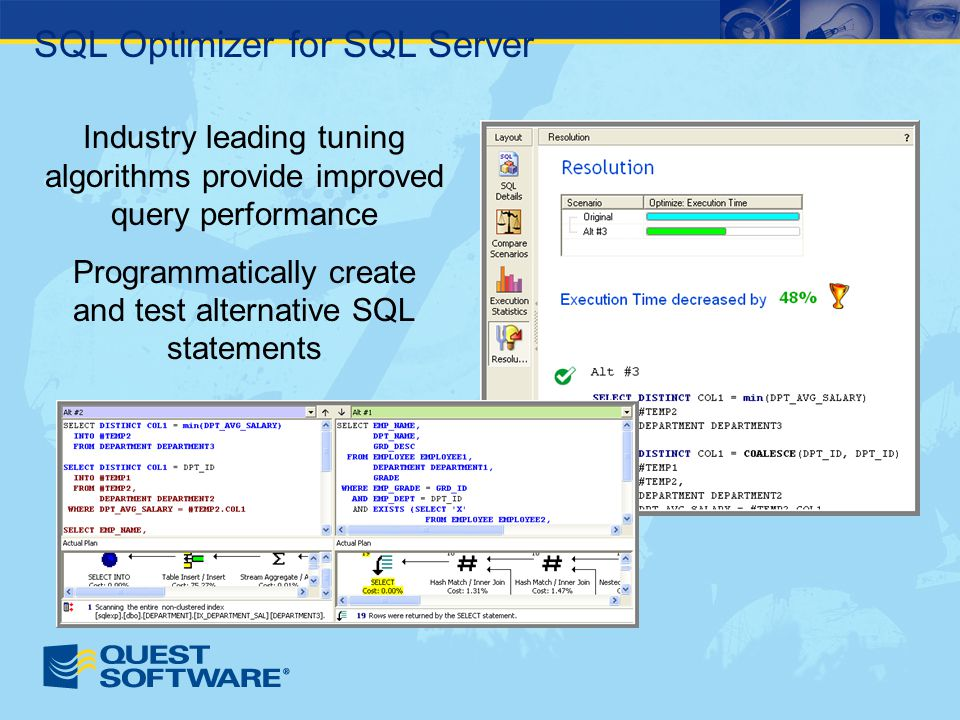 SQL Optimizer for SQL Server Industry leading tuning algorithms provide improved query performance Programmatically create and test alternative SQL statements