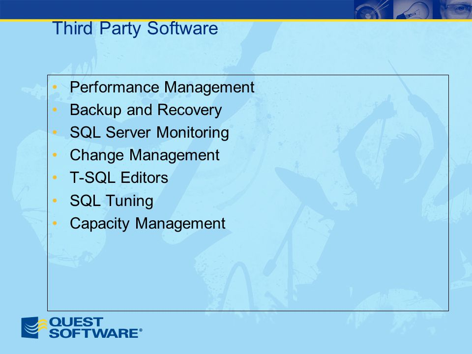 Third Party Software Performance Management Backup and Recovery SQL Server Monitoring Change Management T-SQL Editors SQL Tuning Capacity Management
