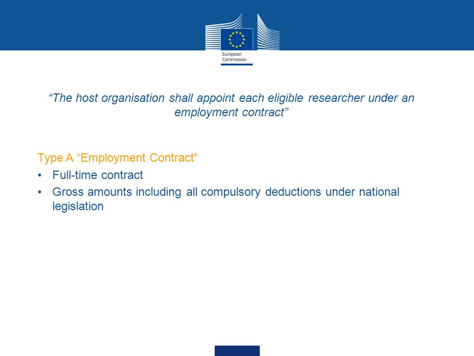 The host organisation shall appoint each eligible researcher under an employment contract Type A Employment Contract Full-time contract Gross amounts including all compulsory deductions under national legislation
