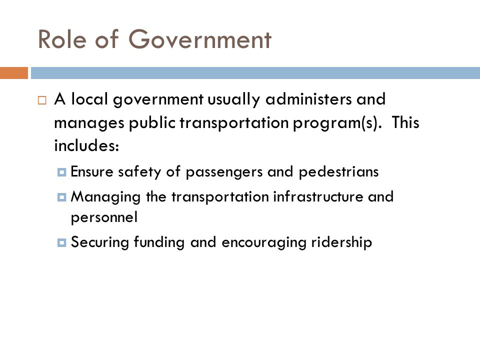Role of Government  A local government usually administers and manages public transportation program(s).