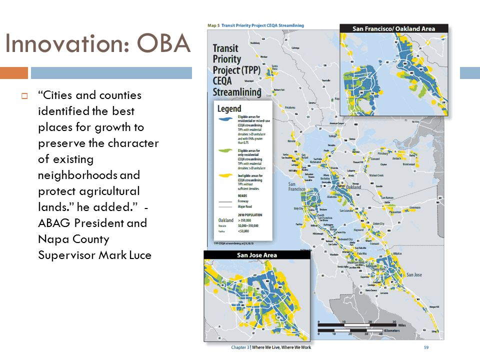 Innovation: OBA  Cities and counties identified the best places for growth to preserve the character of existing neighborhoods and protect agricultural lands. he added. - ABAG President and Napa County Supervisor Mark Luce