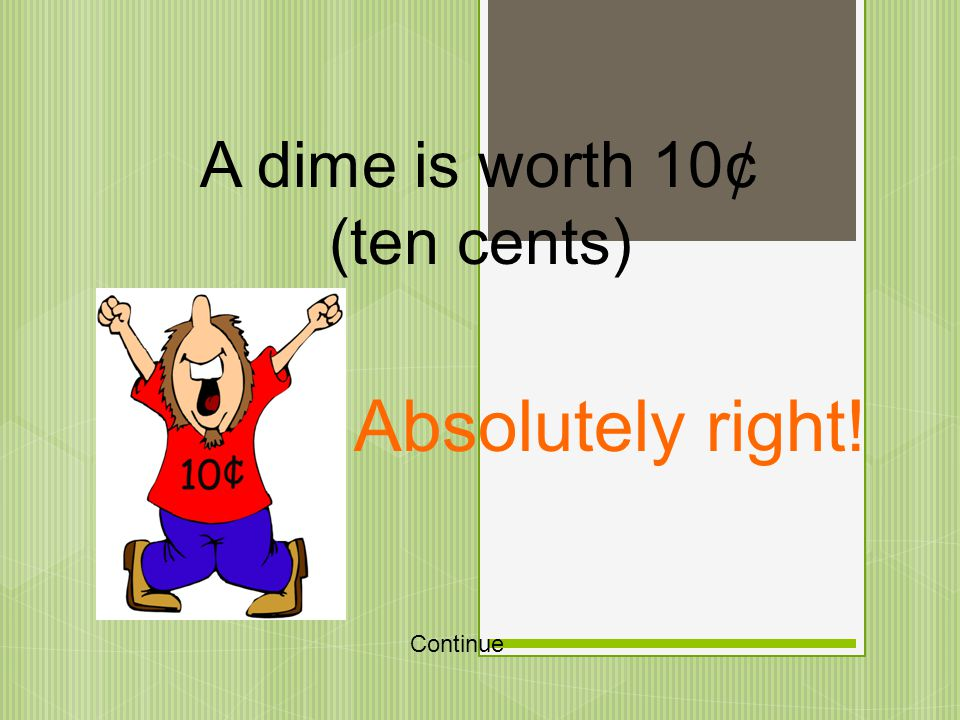 How much is a dime worth one cent five cents ten cents twenty-five cents